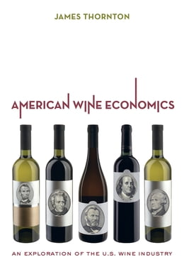 Book American Wine Economics: An Exploration of the U.S. Wine Industry by James Thornton