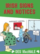 Irish Signs and Notices: The Funniest Collection yet! by Des MacHale