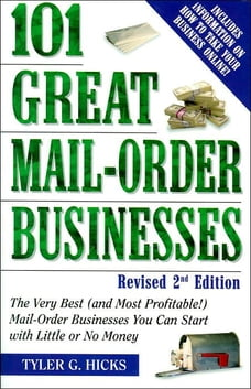 101 Great Mail-Order Businesses, Revised 2nd Edition: The Very Best (and Most Profitable!) Mail…