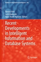Recent Developments in Intelligent Information and Database Systems by Dariusz Król