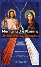 Marrying the Rosary to the Divine Mercy Chaplet by Shane Kapler