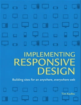 Book Implementing Responsive Design: Building sites for an anywhere, everywhere web by Tim Kadlec