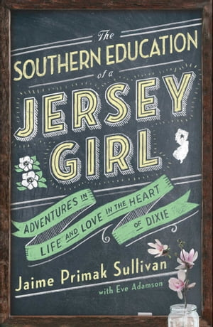 The Southern Education of a Jersey Girl Adventures in Life and Love in the Heart of Dixie