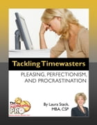 Tackling Timewasters: Pleasing, Perfectionism, and Procrastination by Laura Stack