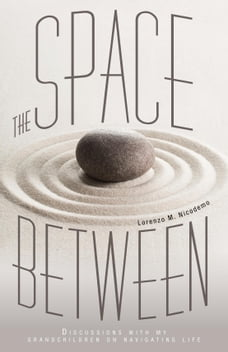 The Space Between: Discussions With My Grandchildren On Navigating Life