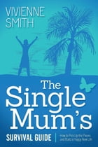 The Single Mum's Survival Guide: How to Pick Up the Pieces and Build a Happy New Life by Vivienne Smith