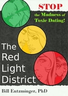 The Red Light District: Stop the Madness of Toxic Dating by Bill Entzminger