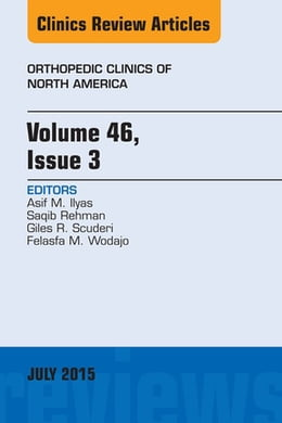 Book Volume 46, Issue 3, An Issue of Orthopedic Clinics, E-Book by Asif M. Ilyas, MD