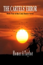 The Cartels' Error: Book Four of the Cody Hunter Series by Homer A. Taylor