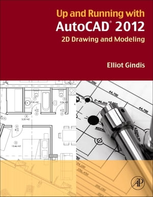 Up and Running with AutoCAD 2012 2D Drawing and Modeling