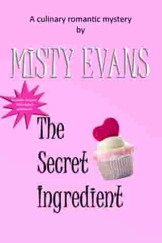 The Secret Ingredient: A Culinary Romantic Mystery with Bonus Recipes by Misty Evans