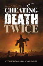 Cheating Death Twice: Confessions of a soldier by Michael Page