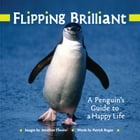 Flipping Brilliant: A Penguin's Guide to a Happy Life by Jonathan Chester