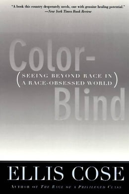 Book Color-Blind: Seeing Beyond Race in a Race-Obsessed World by Ellis Cose