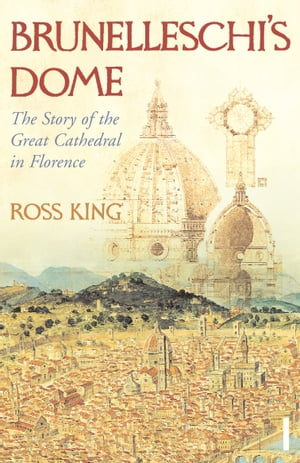 Brunelleschi's Dome The Story of the Great Cathedral in Florence