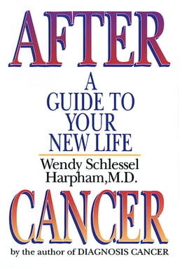 Book After Cancer: A Guide to Your New Life by Wendy Schlessel Harpham