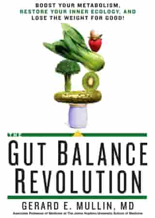 The Gut Balance Revolution: Boost Your Metabolism, Restore Your Inner Ecology, and Lose the Weight for Good! by Gerard E. Mullin