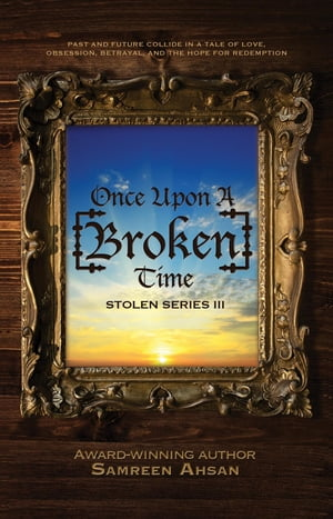 Once Upon A [Broken] Time: [Stolen] Series III by Samreen Ahsan