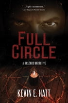 Full Circle: A Haszard Narrative by Kevin E. Hatt