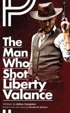 The Man Who Shot Liberty Valance by Jethro Compton