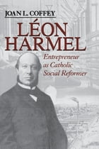 Léon Harmel: Entrepreneur as Catholic Social Reformer