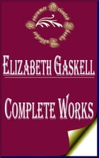 "Complete Works of Elizabeth Gaskell ""The British Novelist and Short Story Writer of Victorian Era"" by Elizabeth Gaskell"