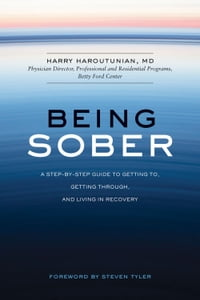 Being Sober: A Step-by-Step Guide to Getting To, Getting Through, and Living in Recovery