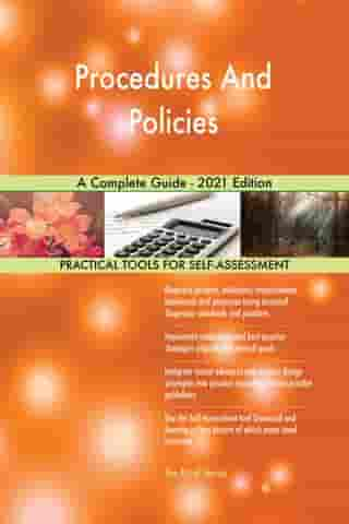 Procedures And Policies A Complete Guide - 2021 Edition by Gerardus Blokdyk