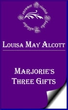 Marjorie's Three Gifts by Louisa May Alcott