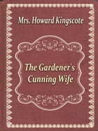 The Gardener's Cunning Wife by Mrs. Howard Kingscote