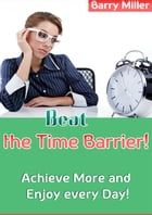 Beat The Time Barrier by Barry Miller
