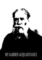 My Garden Acquaintance by James Russell Lowell