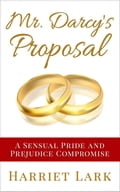 Mr. Darcy's Proposal - A Sensual Pride and Prejudice Compromise