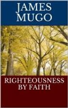 RIGHTEOUSNESS BY FAITH by james mugo