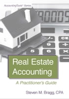 Real Estate Accounting: A Practitioner's Guide by Steven Bragg