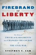 Firebrand of Liberty: The Story of Two Black Regiments That Changed the Course of the Civil War d975e660-62b1-47f8-88e1-fdcf2f42826e