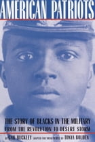American Patriots: A Young People's Edition: The Story of Blacks in the Military from the Revolution to Desert Storm by Gail Lumet Buckley
