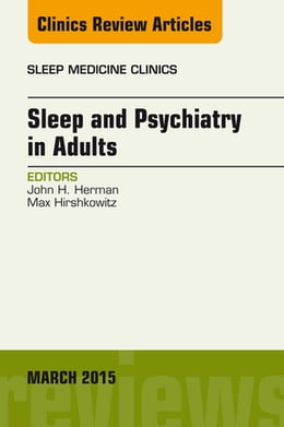 Book Sleep and Psychiatry in Adults, An Issue of Sleep Medicine Clinics, E-Book by John Herman, PhD, FAASM