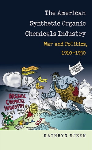 The American Synthetic Organic Chemicals Industry War and Politics,  1910-1930
