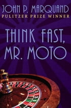 Think Fast, Mr. Moto by John P. Marquand