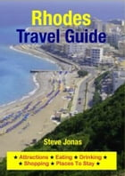 Rhodes, Greece Travel Guide - Attractions, Eating, Drinking, Shopping & Places To Stay by Steve Jonas