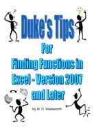 Duke's Tips For Finding Functions in Excel: Version 2007 and Later by M. D. Wadsworth