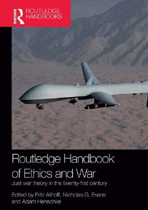 Routledge Handbook of Ethics and War Just War Theory in the 21st Century