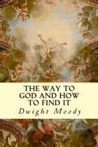 The Way to God and How to Find It by Dwight Moody