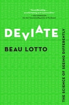 Deviate: The Science of Seeing Differently by Beau Lotto