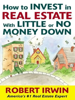 Book How to Invest in Real Estate With Little or No Money Down by Irwin, Robert