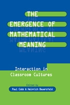 The Emergence of Mathematical Meaning: interaction in Classroom Cultures