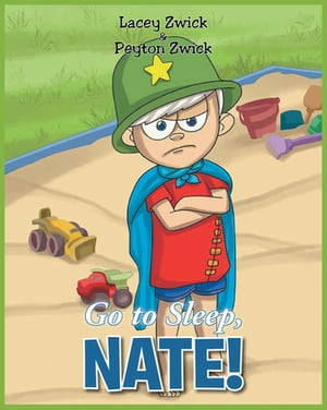 Go to Sleep Nate! by Lacey Zwick