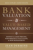 Bank Valuation and Value Based Management: Deposit and Loan Pricing, Performance Evaluation, and…