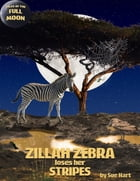 Zillah Zebra Loses Her Stripes by Sue Hart